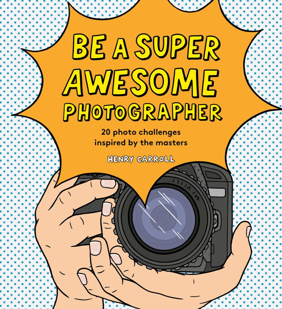 Be a super awesome photographer by Henry Carroll: Great new activity books for kids