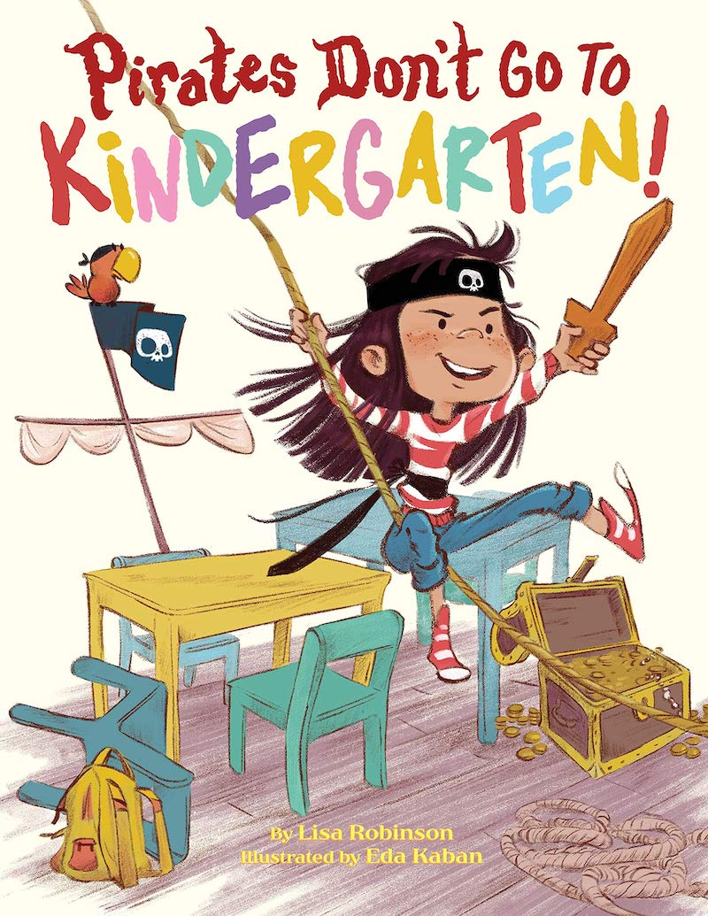 Great children's books about Kindergarten: Pirates Don't Go to Kindergarten by Lisa Robinson and Eda Kaban