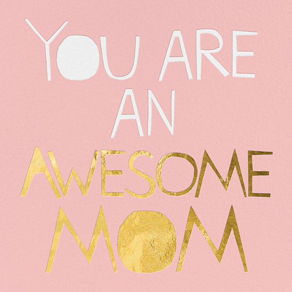Mother's Day ecards that say just what we feel: This card is great for every awesome mom out there.