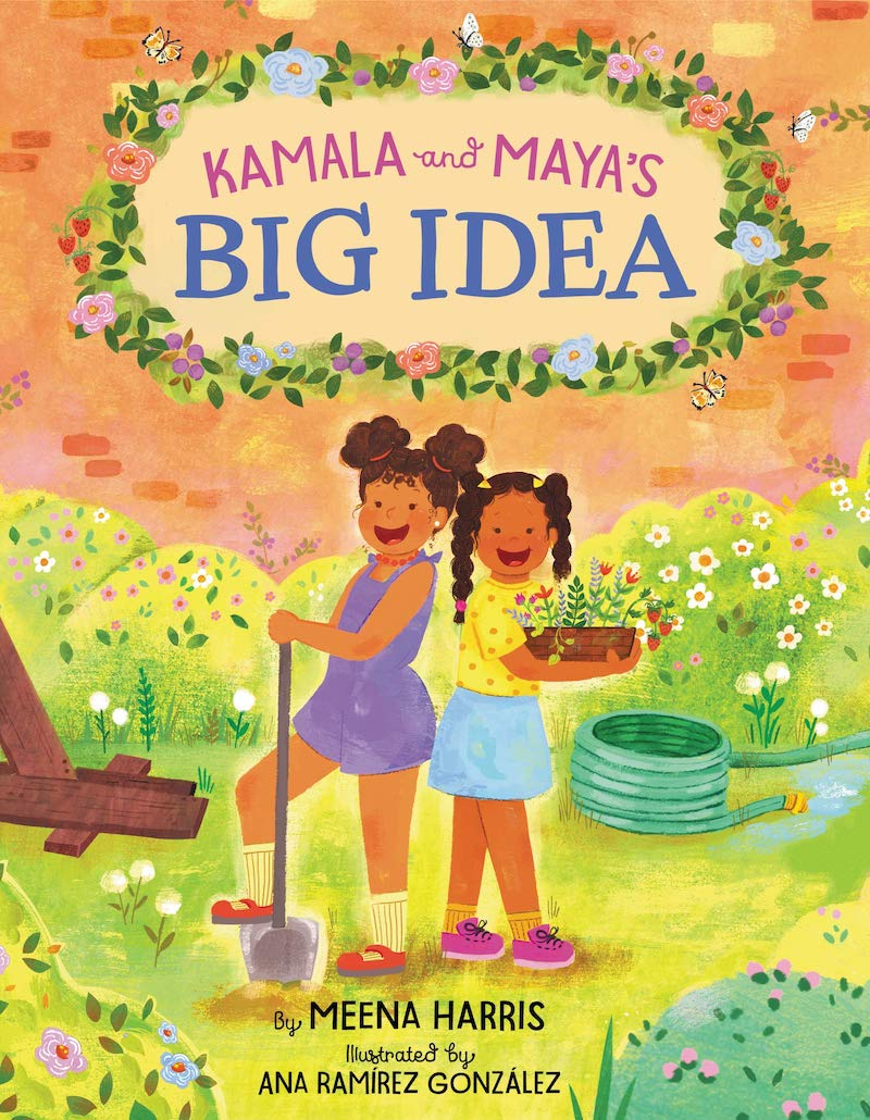 Great children's books about Kamala Harris: Kamala and Maya's Big Idea by Meena Harris and Ana Ramirez Gonzalez is based on a true story from sister Kamala and Maya Harris's childhoods