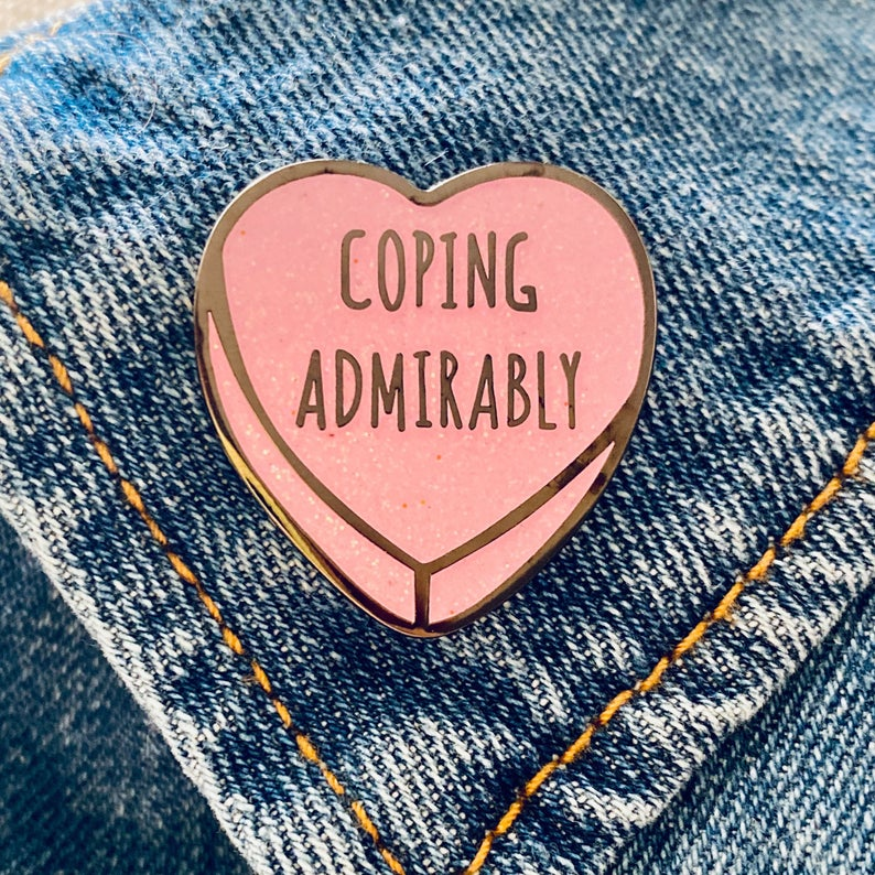 Coping Admirably pin from Rainbow Headquarters is a perfect Valentine's gift for a friend who has survived 2020