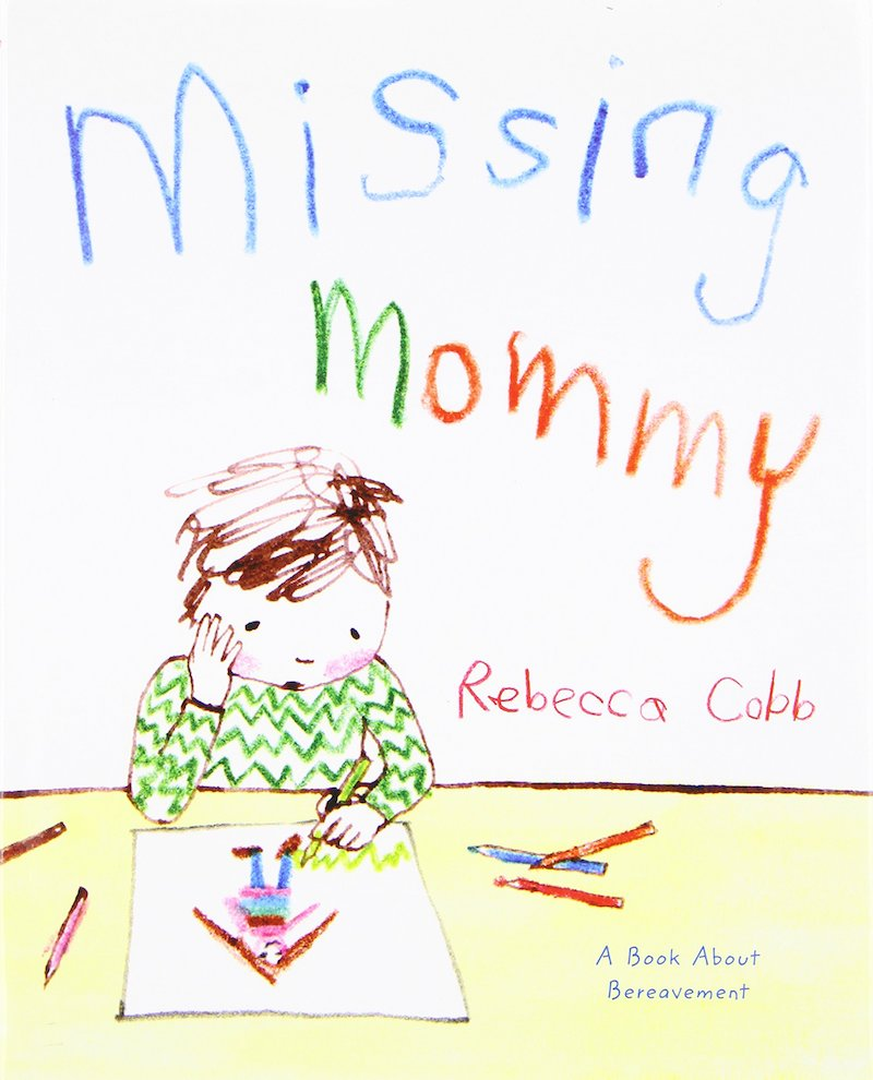3 powerful children's books about grief: Missing Mommy by Rebecca Cobb