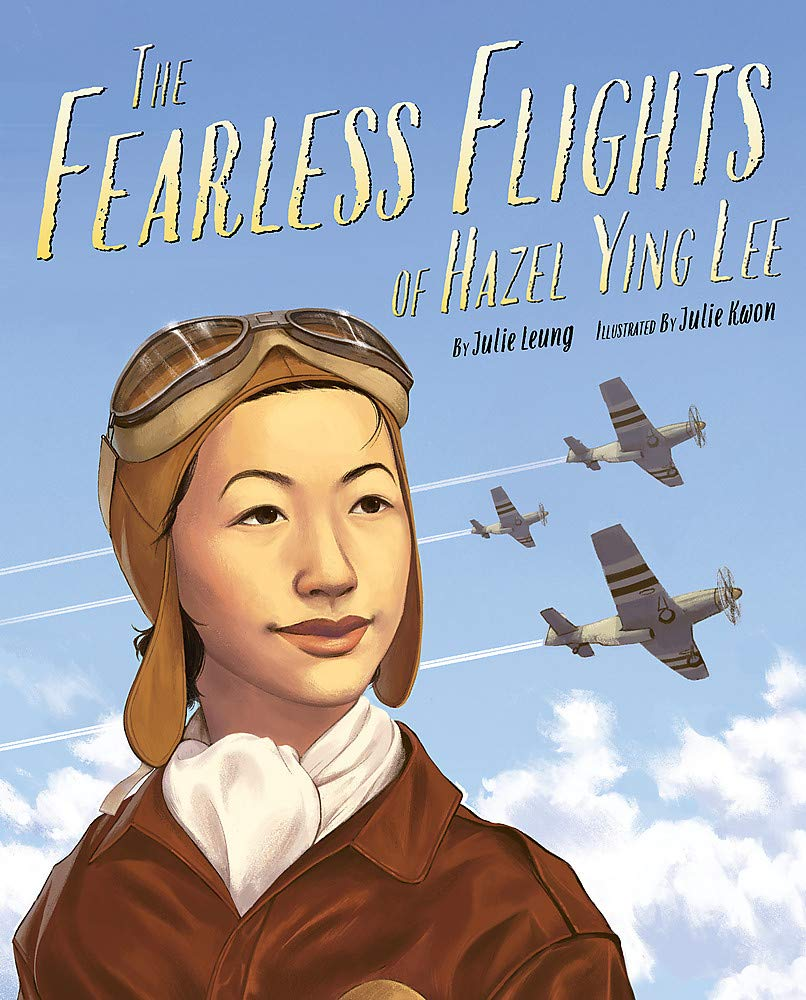 7 must-read children's books about inspiring Asian-Americans:  The Fearless Flights of Hazel Ying Lee by Julie Leung and Julie Kwon