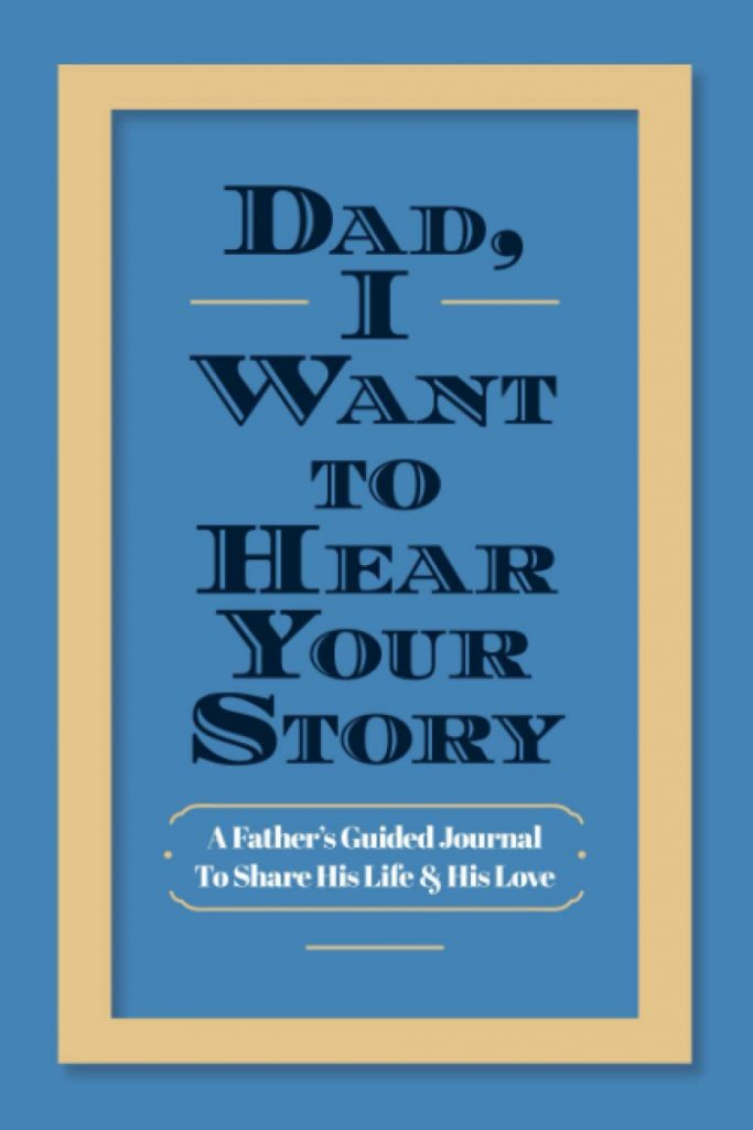 Creative Father's Day gifts for hard-to-shop-for dads and grandpas: Dad, I want to Hear Your Story guided memory journal